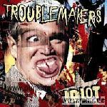Troublemakers: Idiot CD