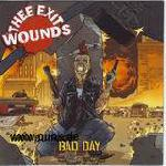 THEE EXIT WOUNDS: Bad Day