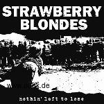 STRAWBERRY BLONDES - Nothin' left to lose