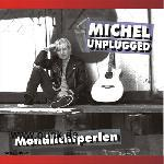 MICHEL UNPLUGGED: Mondlichtperlen