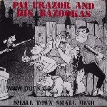 Pat Frazor and his Bazookas – Small Town small mind LP